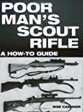 img - for Poor Man's Scout Rifle: A How To Guide by Cashner, Bob (2003) Paperback book / textbook / text book