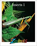 Insects 1 (Zoobooks Series) (0937934224) by John B. Wexo