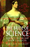 img - for The Bride of Science: Romance, Reason and Byron's Daughter book / textbook / text book