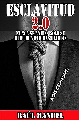 Esclavitud 2.0: Nunca se anuló, solo se redujo a 8 horas diarias. ¿Crees que eres libre?: Una Guía de Motivación e Inspiración para que Alcances tus Metas ... (Incluye el Audiolibro (GRATIS) nº 1)