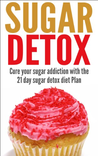 Alex Rues - Sugar Detox: Cure your sugar addiction with the 21 day sugar detox diet Plan (Sugar Detox, Sugar Addiction, Detox, Sugar, Health, Diet, Cleanse, 21 day sugar detox, sugar detox diet)