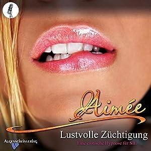 Lustvolle Züchtigung: Eine erotische Hypnose für SIE Hörbuch