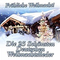 Fr�hliche Weihnacht! Die 25 Sch�nsten Deutschen Weihnachtslieder
