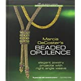 Marcia DeCoster's Beaded Opulence: Elegant Jewelry Projects with Right Angle Weaveby Marcia DeCoster