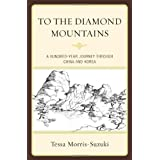 To the Diamond Mountains: A Hundred-Year Journey through China and Korea (Asia/Pacific/Perspectives)