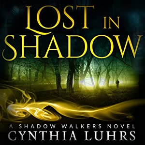 Lost in Shadow: A Shadow Walkers Novel, Volume 1 | [Cynthia Luhrs]