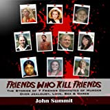 img - for Friends Who Kill Friends: The Stories of 7 Friends Convicted of Murder Over Jealousy, Love, Sex & Dares book / textbook / text book