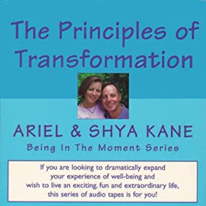 The Principles of Transformation: Being in the Moment | [ Ariel and Shya Kane]