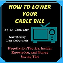How to Lower Your Cable Bill: Negotiation Tactics, Insider Knowledge, and Money Saving Tips Audiobook by  Ex Cable Guy Narrated by Dan McDermott