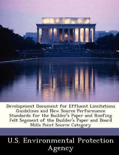 Development Document for Effluent Limitations Guidelines and New Source Performance Standards for the Builder's Paper and Roofing Felt Segment of the ... Paper and Board Mills Point Source Category
