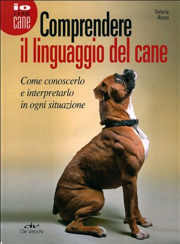 Comprendere il linguaggio del cane Come conoscerlo e interpretarlo in ogni situazione PDF