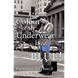 The Colour of My Underwear Is ... Blue!by Danny Lyon