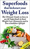Superfoods that Kickstart Your Weight Loss 2nd Edition: Learn How to Use 60 Superfoods to Boost Weight Loss, Immunity and to Live a Healthier Lifestyle(FREE ... Healthstyle, Natural Diet, Natural Food)