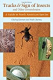 Tracks and Sign of Insects and Other Invertebrates: A Guide to North American Species (Nature Guidebook)