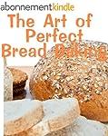 The Art of Perfect Bread Baking (Deli...