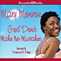 God Don't Make No Mistakes (       UNABRIDGED) by Mary B. Monroe Narrated by Patricia R. Floyd