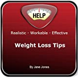 Reliable Workable Effective Weight Loss Tips: How to educate and re-program your mind to end yo-yo dieting; for healthy eating; for lifetime weight management and living a healtby Jane Jones