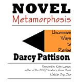 Novel Metamorphosis: Uncommon Ways to Revise Novels with Creative Writing Tips, Tools, and Strategies ~ Darcy Pattison