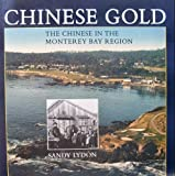 Chinese Gold: The Chinese in the Monterey Bay Region