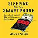 Sleeping with Your Smart Phone: How to Break the 24-7 Habit and Change the Way You Work Audiobook by Leslie A. Perlow Narrated by Eric Synnestvedt
