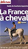 echange, troc Dominique Auzias, Jean-Paul Labourdette, Caroline Michelot, Collectif - Petit Futé La France à cheval : Guide du tourisme équestre