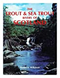 img - for The trout & sea trout rivers of Scotland / Roderick Wilkinson book / textbook / text book