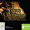 The Potato Factory Audiobook by Bryce Courtenay Narrated by Humphrey Bower