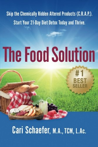 The Food Solution: Skip the Chemically-Ridden Altered Products (C.R.A.P.). Start Your 21-Day Diet Detox Today and Thrive. PDF