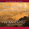 Ride with Me, Mariah Montana (       UNABRIDGED) by Ivan Doig Narrated by Scott Sowers