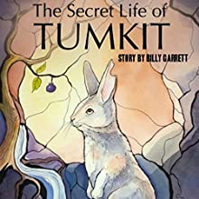 The Secret Life of Tumkit (       UNABRIDGED) by Billy Garrett Narrated by Tara Sands