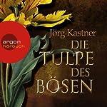 Die Tulpe des Bösen | Jörg Kastner