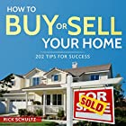 How to Buy or Sell Your Home: 202 Real Estate Tips for Success with Your House Hörbuch von Rick Schultz Gesprochen von: John Alan Martinson Jr.