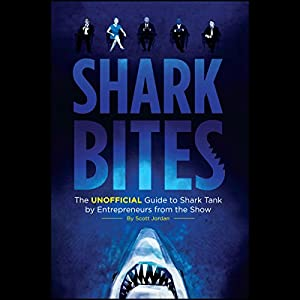 Shark Bites: The Unofficial Guide to Shark Tank by Entrepreneurs from the Show Audiobook