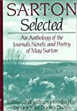 Sarton Selected: An Anthology of the Journals, Novels, and Poetry of May Sarton (0393029689) by May Sarton