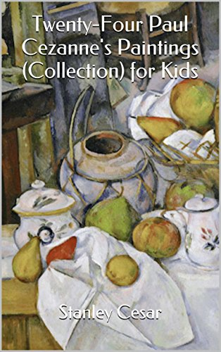 Twenty-Four Paul Cezanne's Paintings (Collection) for Kids by Stanley Cesar