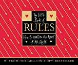 The Little Book of Rules: How to capture the heart of Mr Right Ellen Fein