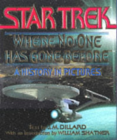 Star Trek: 'Where No One Has Gone Before' : A History in Pictures (Star Trek (trade/hardcover)), J. M. Dillard, J. M. Dillar