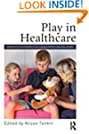 Play in Healthcare: Using Play to Pro...