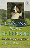 Lessons from a Sheepdog: Following the Good Shepherd, Jesus Christ (Hodder Christian Paperbacks) (0340347066) by Keller, Phillip