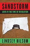 Sandstorm: Libya in the Time of Revolution