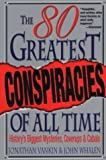 Eighty Greatest Conspiracies of All Time: History's Biggest Mysteries, Coverups and Cabals