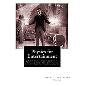 Physics for Entertainment: & The Inventions Researches and Writings of Nikola Tesla With Special Reference To His Work In Polyphase Currents And High Potential Lighting