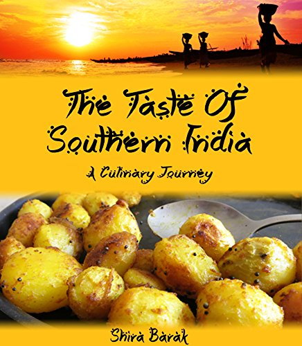 Indian Food Cookbook:The Taste of Southern India: A culinary journey through recipes and landscapes (culinary journey cookbooks Book 2) by shira barak