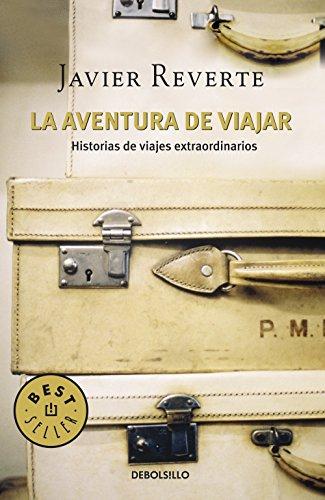 La aventura de viajar: Historias de viajes extraordinarios