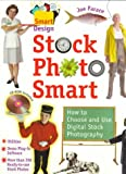 Stock photo smart :  how to choose and use digital stock photography /