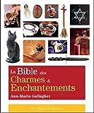 echange, troc Ann-Marie Gallagher - La Bible des charmes et enchantements