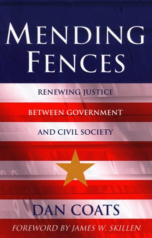 Mending Fences: Renewing Justice Between Government and Civil Society (Kuyper Lecture Series), Daniel R. Coats, Glenn C. Loury, James W. Skillen