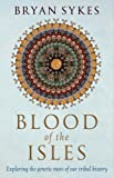Blood of the Isles: Exploring the Genetic Roots of Our Tribal History (0593056523) by Sykes, Bryan