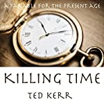 Killing Time: A Parable for the Present Age | Ted Kerr