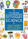 Corinne Stockley The Usborne Illustrated Dictionary of Science: A Complete Reference Guide to Physics, Chemistry, and Biology (Usborne Illustrated Dictionaries)